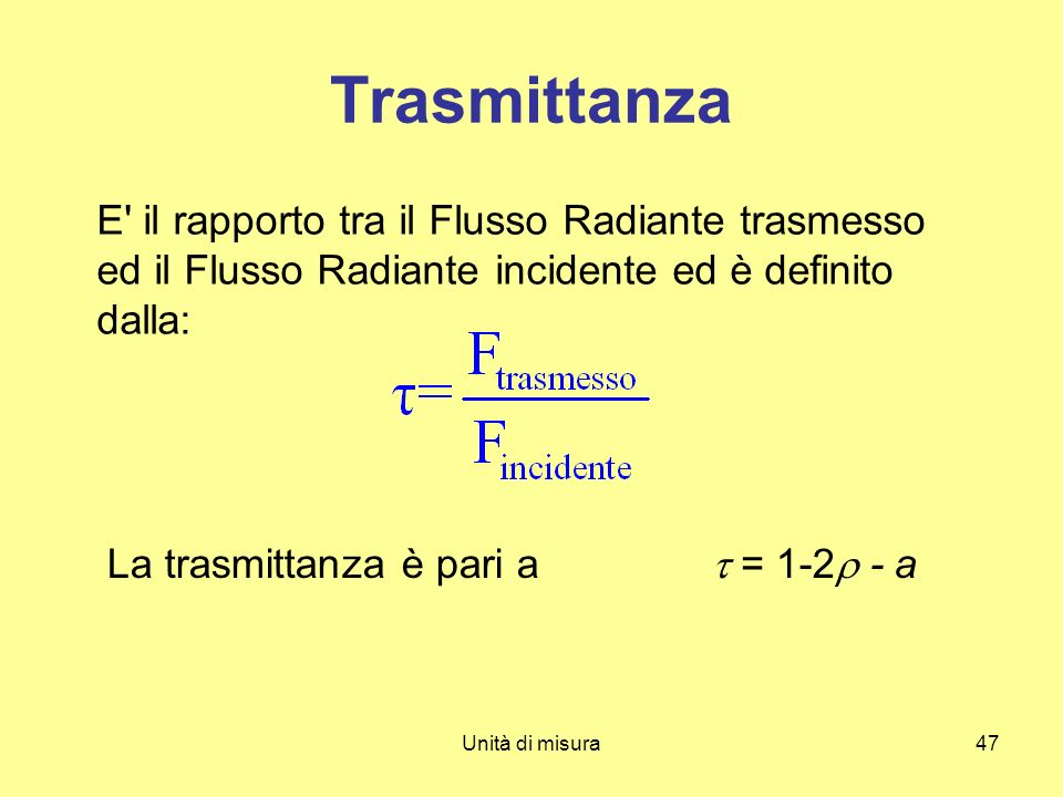 Trasmittanza E il rapporto tra il Flusso Radiante trasmesso ed il Flusso Radiante incidente ed è definito dalla: