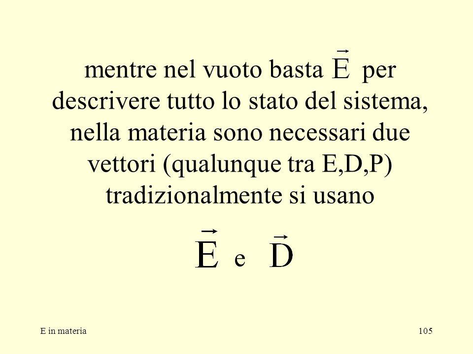 mentre nel vuoto basta per descrivere tutto lo stato del sistema, nella materia sono necessari due vettori (qualunque tra E,D,P) tradizionalmente si usano e