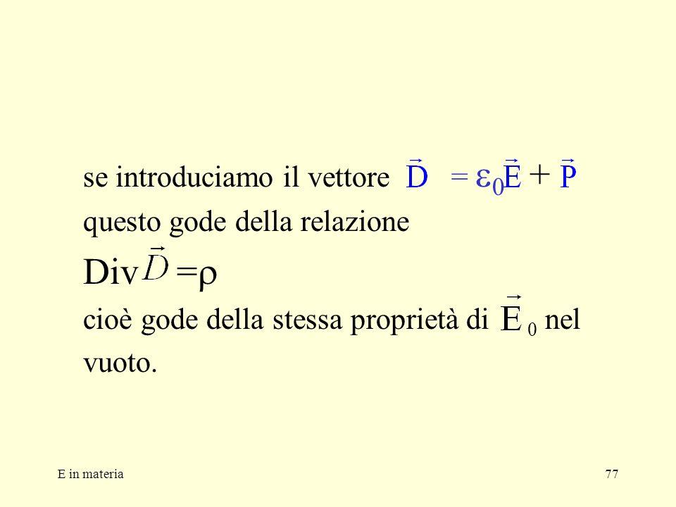 Div =r se introduciamo il vettore = e0 + questo gode della relazione