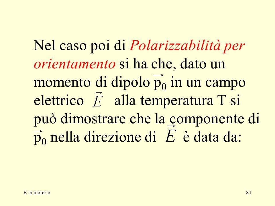 Nel caso poi di Polarizzabilità per orientamento si ha che, dato un momento di dipolo p0 in un campo elettrico alla temperatura T si può dimostrare che la componente di p0 nella direzione di è data da:
