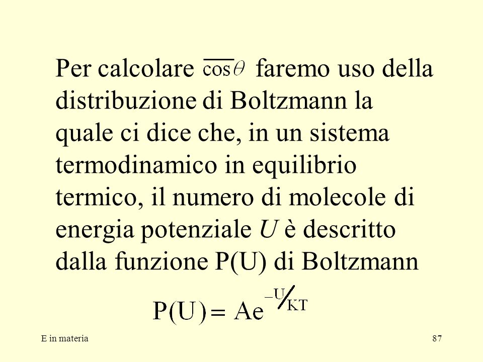 Per calcolare faremo uso della distribuzione di Boltzmann la quale ci dice che, in un sistema termodinamico in equilibrio termico, il numero di molecole di energia potenziale U è descritto dalla funzione P(U) di Boltzmann