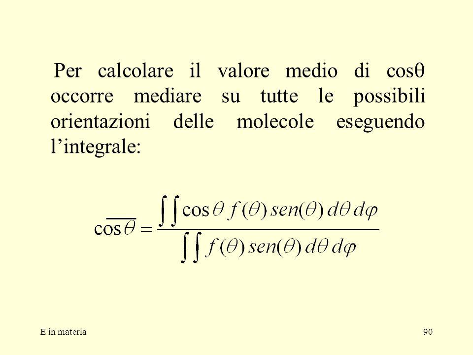 Per calcolare il valore medio di cosq occorre mediare su tutte le possibili orientazioni delle molecole eseguendo l'integrale: