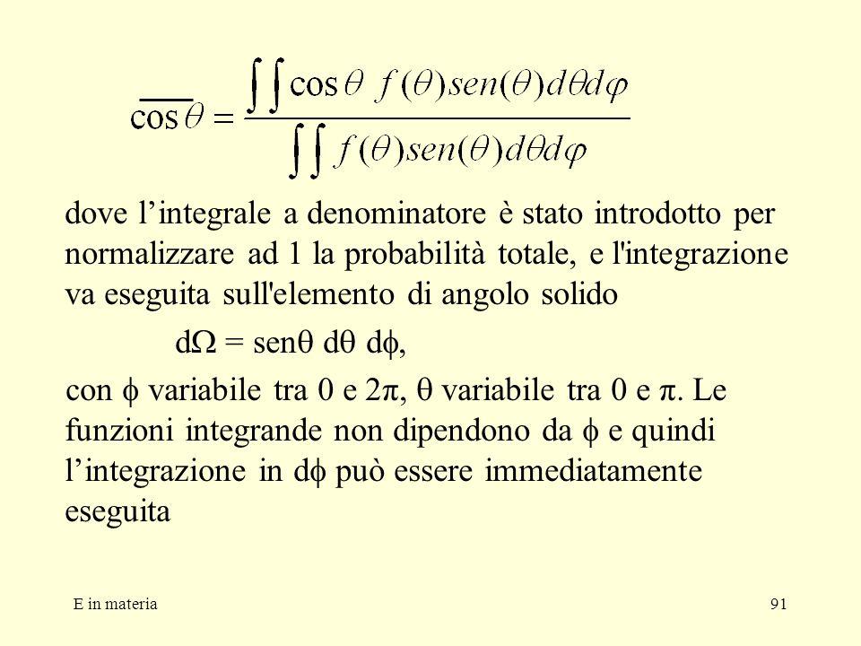 dove l'integrale a denominatore è stato introdotto per normalizzare ad 1 la probabilità totale, e l integrazione va eseguita sull elemento di angolo solido