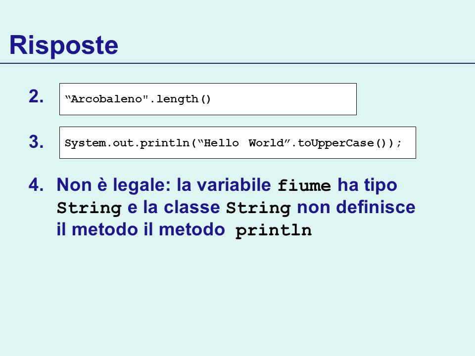 Risposte Non è legale: la variabile fiume ha tipo String e la classe String non definisce il metodo il metodo println.