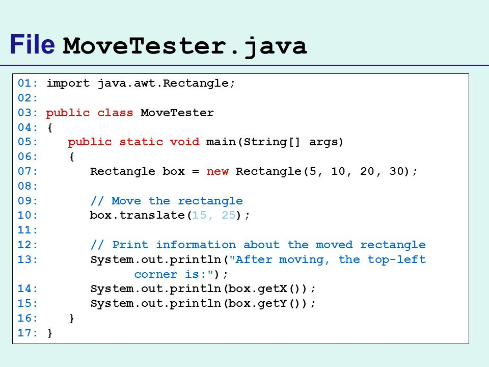 File MoveTester.java 01: import java.awt.Rectangle; 02: