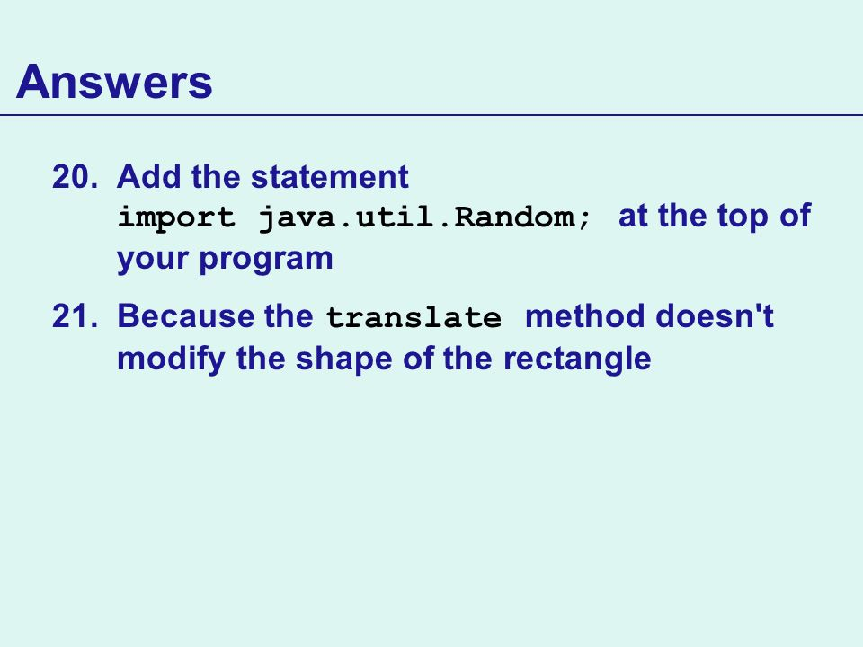 Answers Add the statement import java.util.Random; at the top of your program.