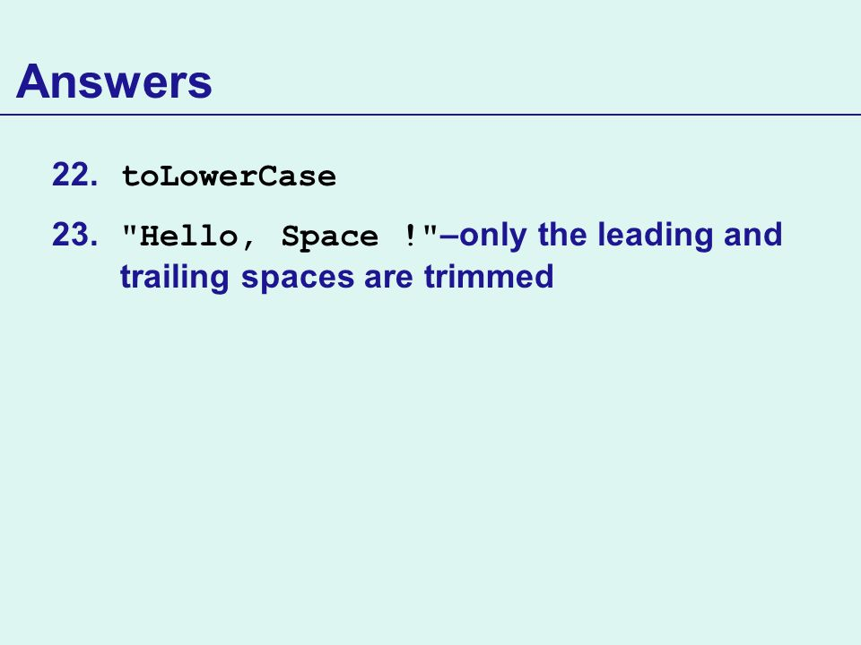 Answers toLowerCase Hello, Space ! –only the leading and trailing spaces are trimmed