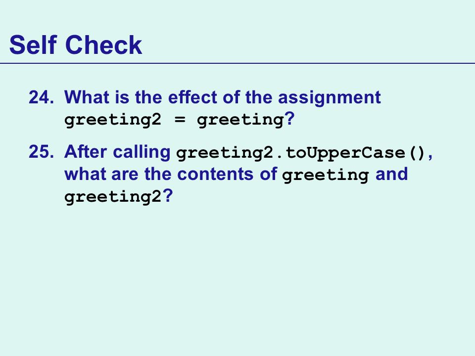 Self Check What is the effect of the assignment greeting2 = greeting