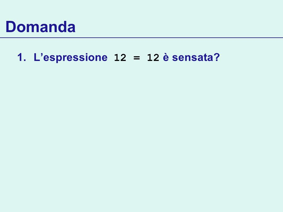 Domanda L'espressione 12 = 12 è sensata