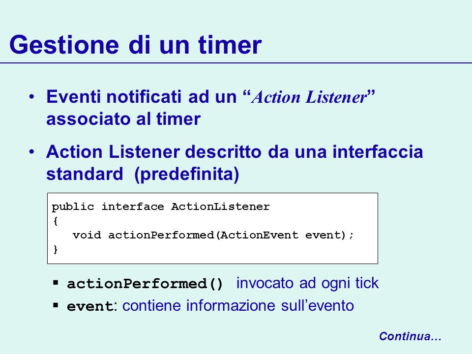 Gestione di un timer Eventi notificati ad un Action Listener associato al timer.
