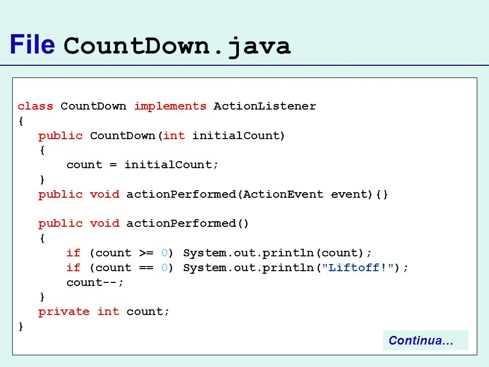File CountDown.java class CountDown implements ActionListener {