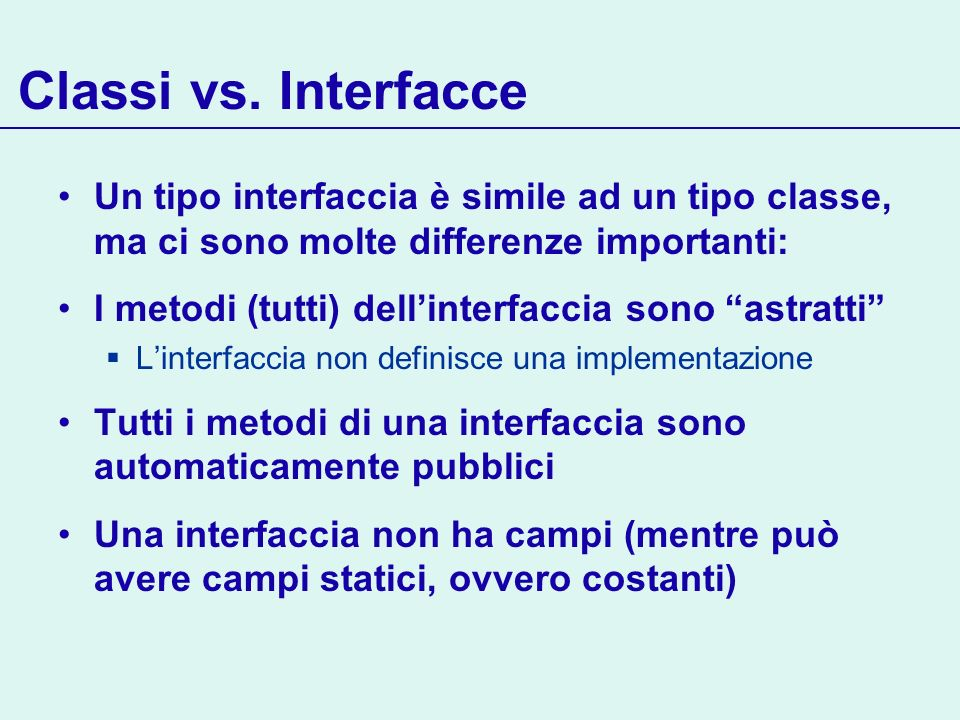 Classi vs. Interfacce Un tipo interfaccia è simile ad un tipo classe, ma ci sono molte differenze importanti: