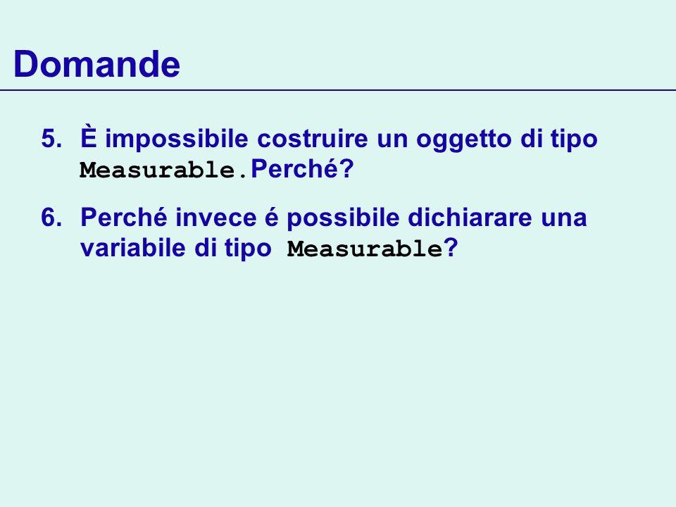 Domande È impossibile costruire un oggetto di tipo Measurable.Perché