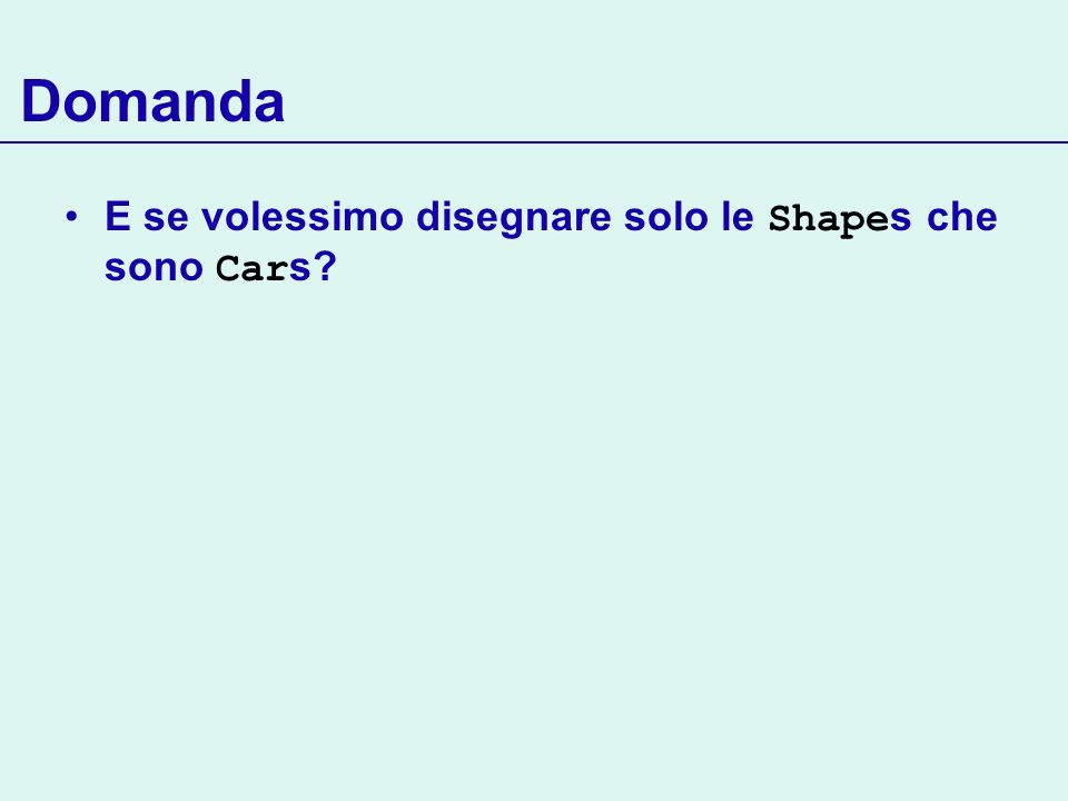 Domanda E se volessimo disegnare solo le Shapes che sono Cars