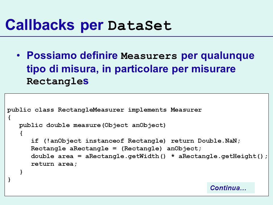 Callbacks per DataSetPossiamo definire Measurers per qualunque tipo di misura, in particolare per misurare Rectangles.