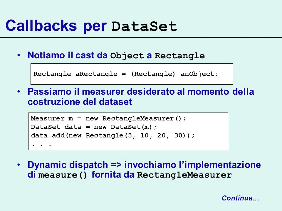 Callbacks per DataSet Notiamo il cast da Object a Rectangle