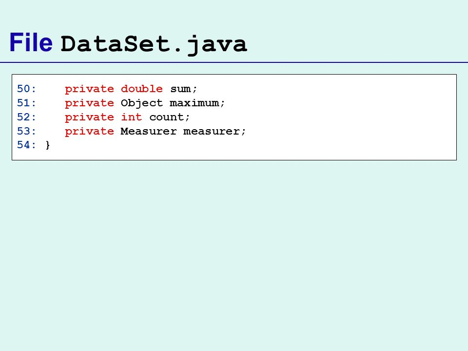 File DataSet.java 50: private double sum; 51: private Object maximum;