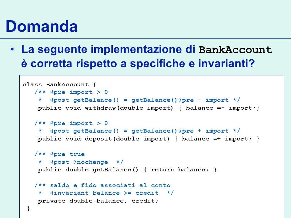 Domanda La seguente implementazione di BankAccount è corretta rispetto a specifiche e invarianti class BankAccount {