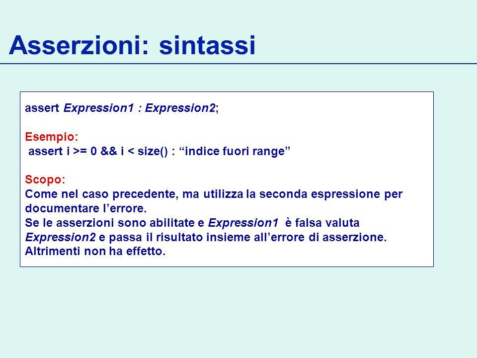 Asserzioni: sintassi assert Expression1 : Expression2; Esempio: