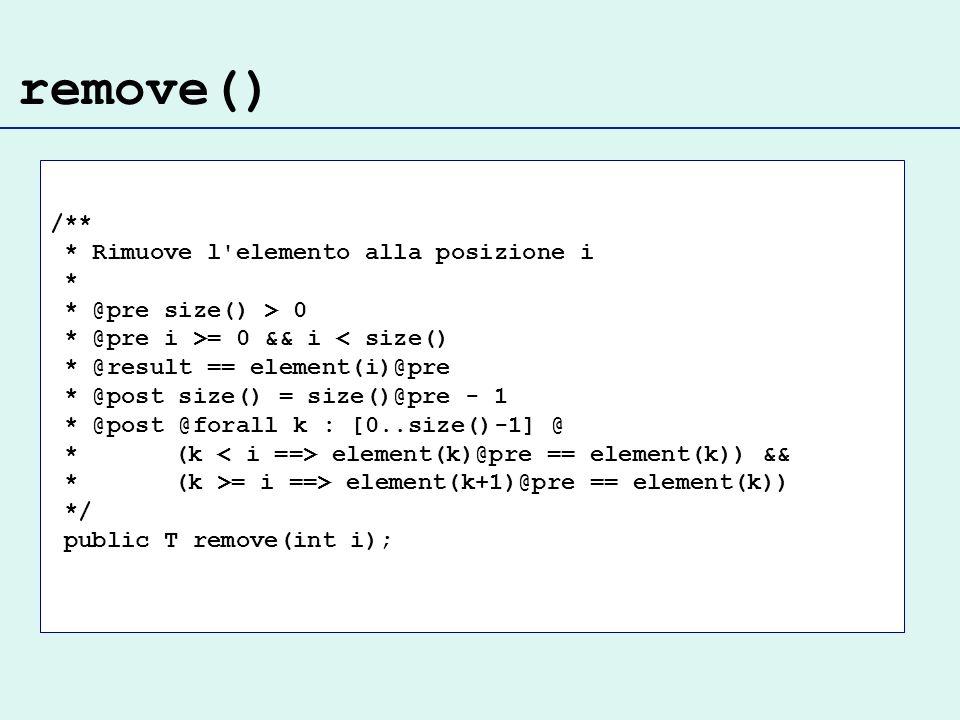 remove() /** * Rimuove l elemento alla posizione i *