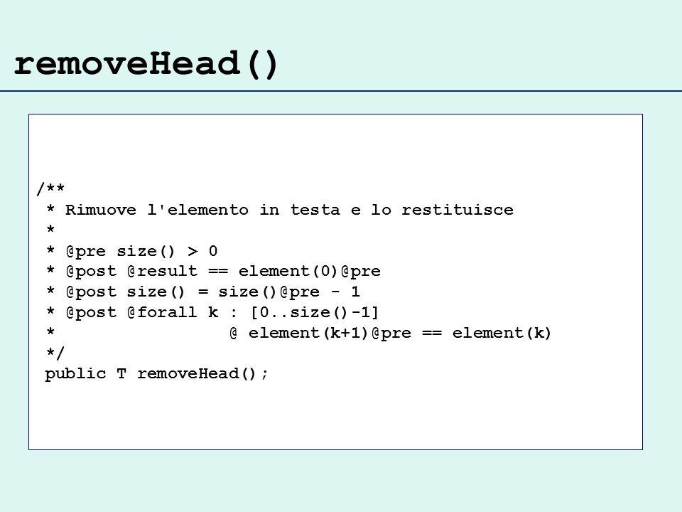 removeHead() /** * Rimuove l elemento in testa e lo restituisce *