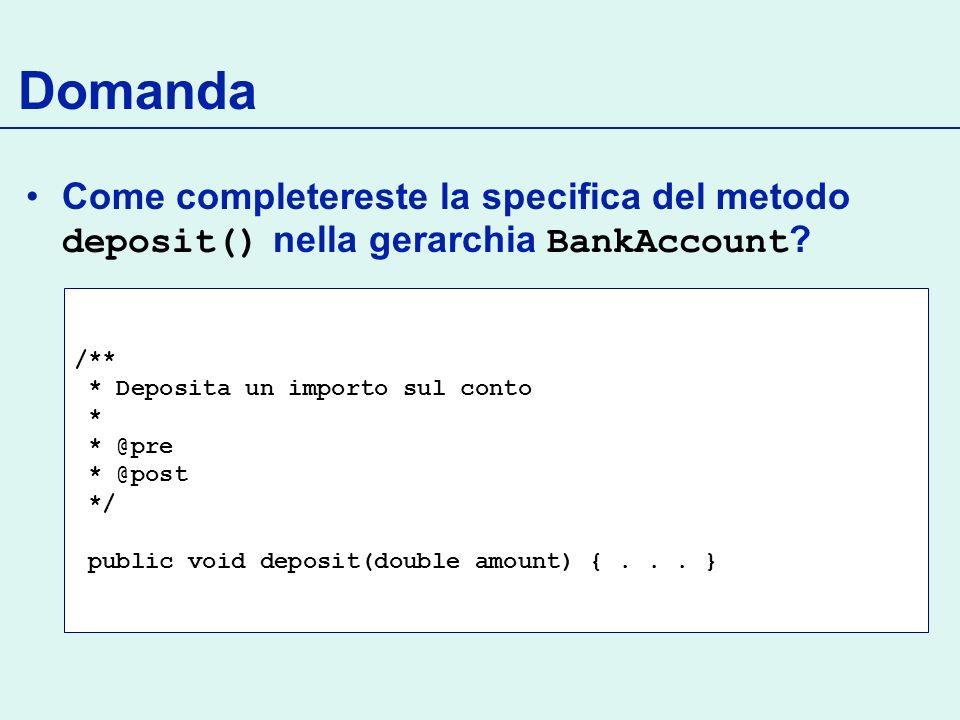 Domanda Come completereste la specifica del metodo deposit() nella gerarchia BankAccount /** * Deposita un importo sul conto.
