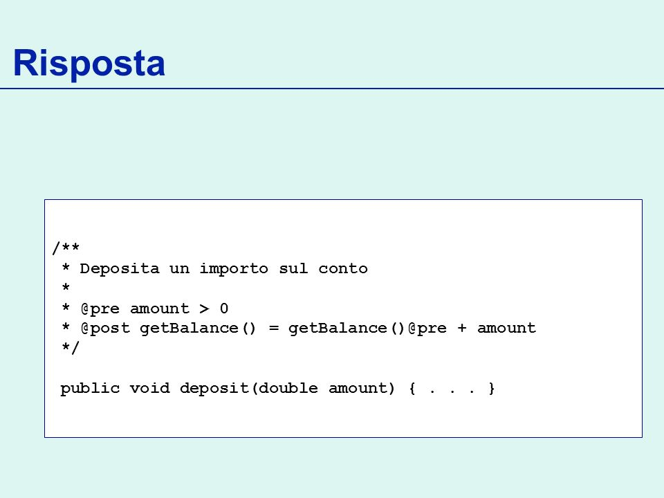 Risposta /** * Deposita un importo sul conto * * @pre amount > 0