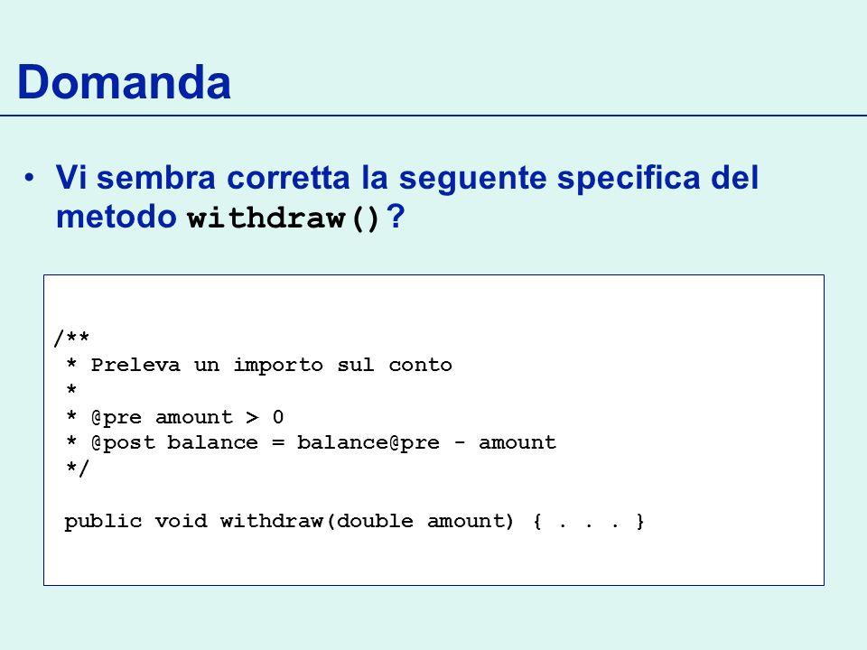 Domanda Vi sembra corretta la seguente specifica del metodo withdraw() /** * Preleva un importo sul conto.