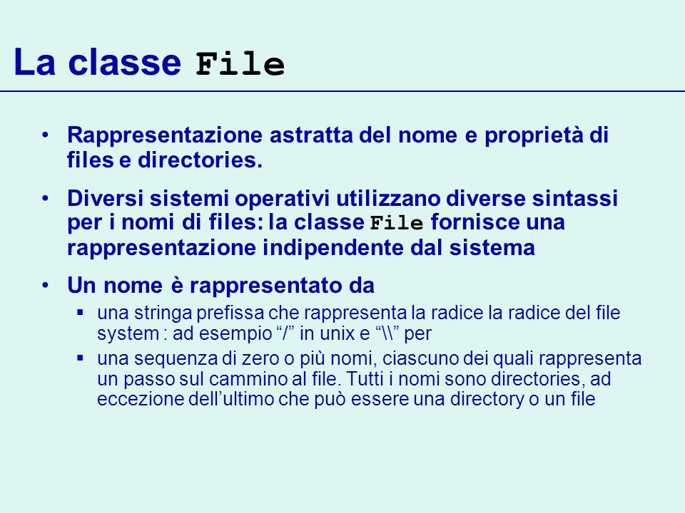 La classe FileRappresentazione astratta del nome e proprietà di files e directories.