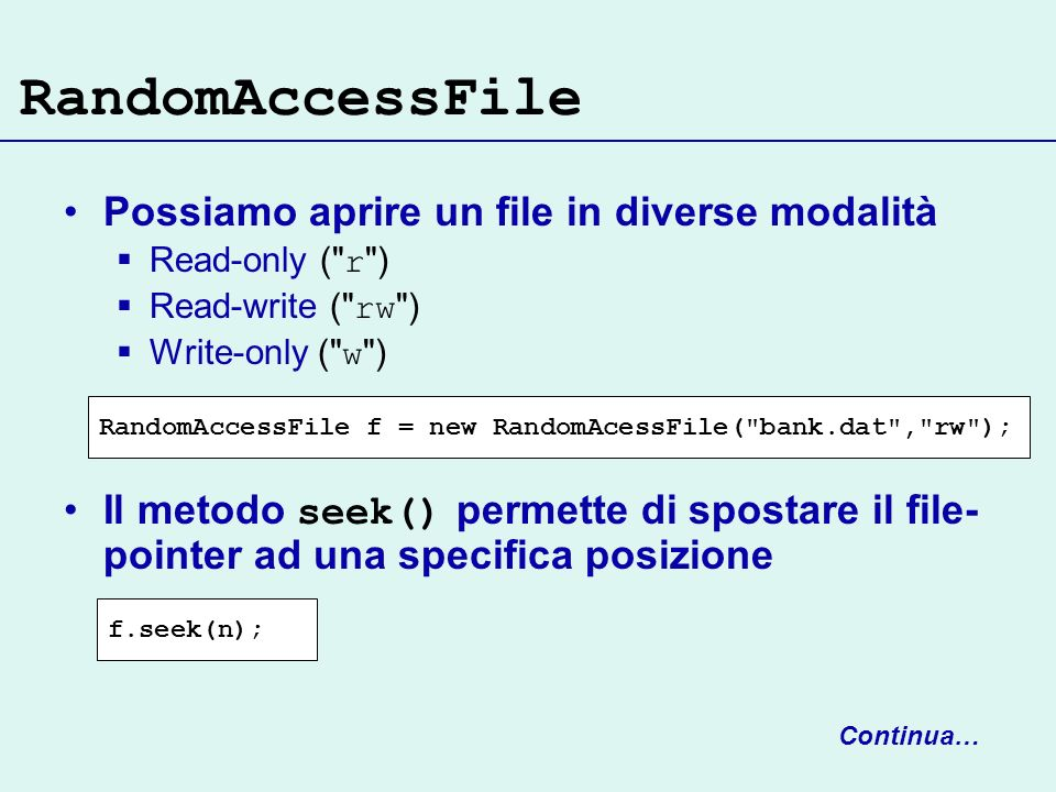 RandomAccessFile Possiamo aprire un file in diverse modalità