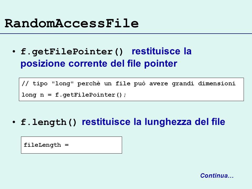 RandomAccessFilef.getFilePointer() restituisce la posizione corrente del file pointer. f.length() restituisce la lunghezza del file.