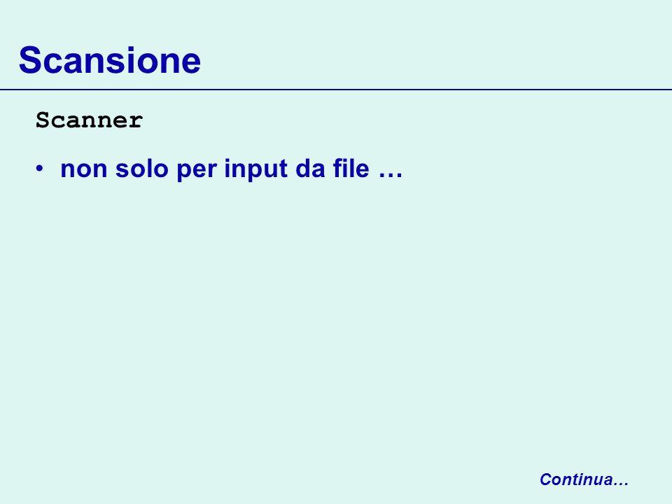 Scansione Scanner non solo per input da file … Continua…