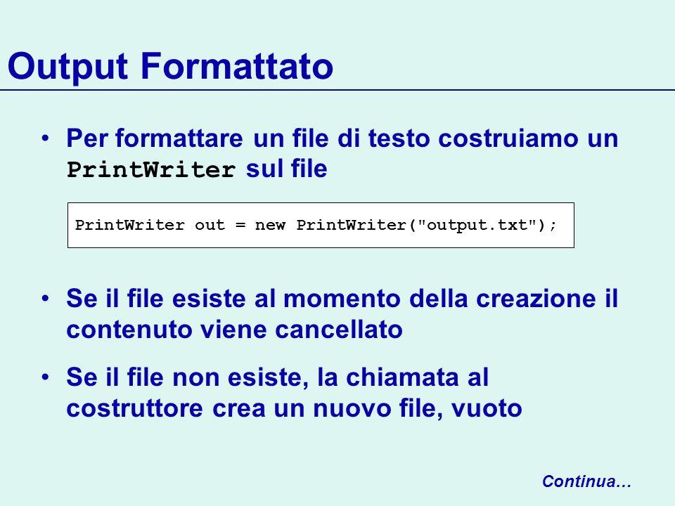 Output Formattato Per formattare un file di testo costruiamo un PrintWriter sul file.