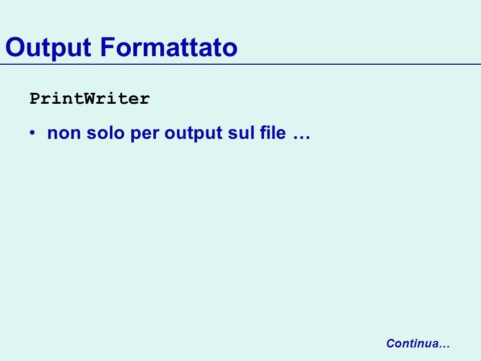 Output Formattato PrintWriter non solo per output sul file … Continua…