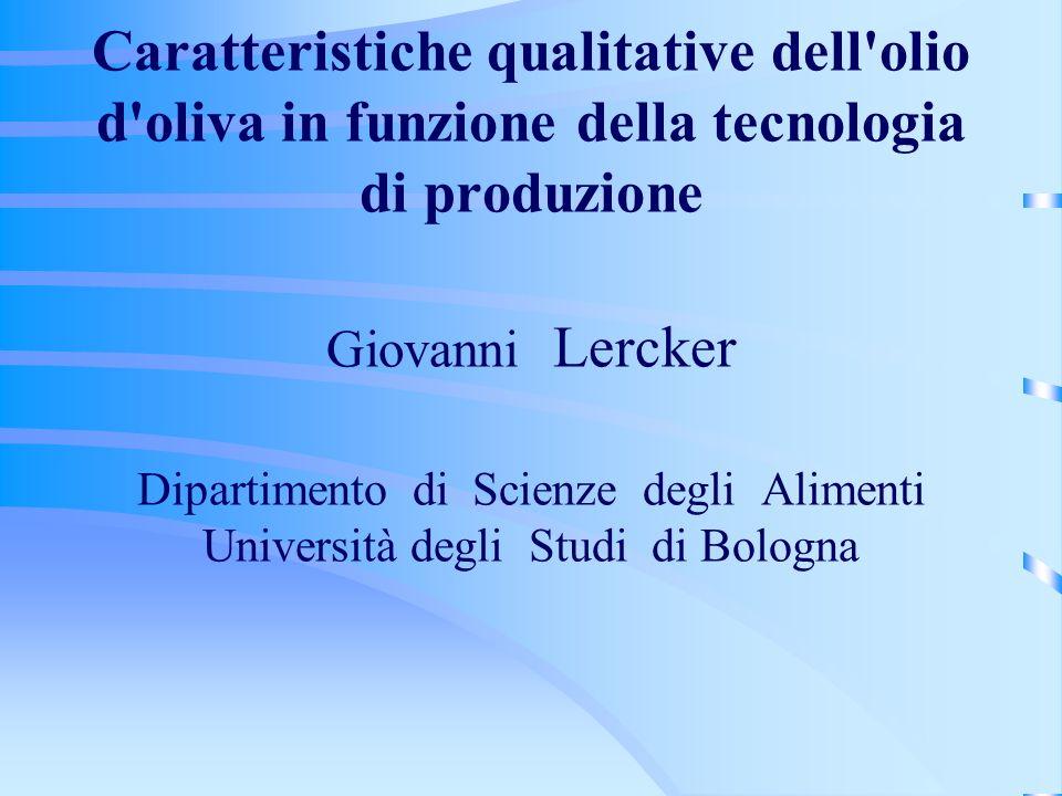 Caratteristiche qualitative dell olio d oliva in funzione della tecnologia di produzione Giovanni Lercker Dipartimento di Scienze degli Alimenti Università degli Studi di Bologna