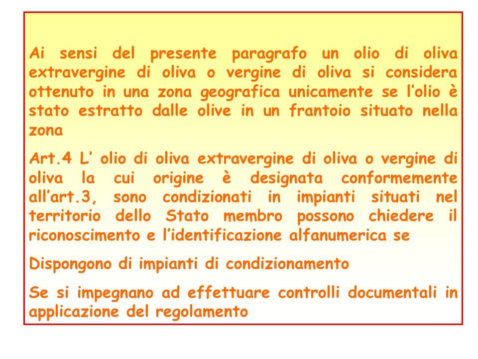 Ai sensi del presente paragrafo un olio di oliva extravergine di oliva o vergine di oliva si considera ottenuto in una zona geografica unicamente se l'olio è stato estratto dalle olive in un frantoio situato nella zona