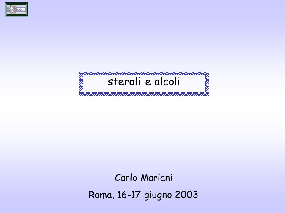 steroli e alcoli Carlo Mariani Roma, 16-17 giugno 2003