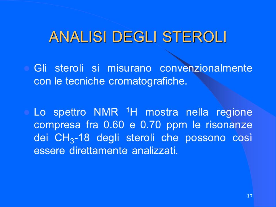 ANALISI DEGLI STEROLIGli steroli si misurano convenzionalmente con le tecniche cromatografiche.