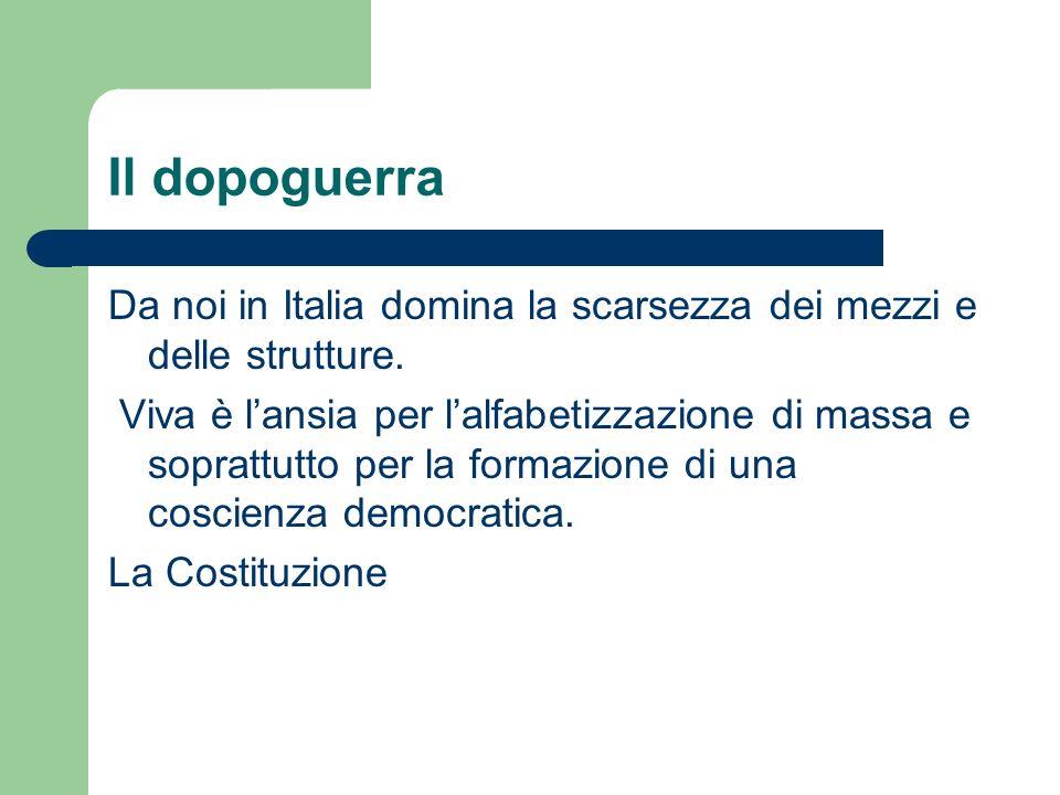 Il dopoguerra Da noi in Italia domina la scarsezza dei mezzi e delle strutture.