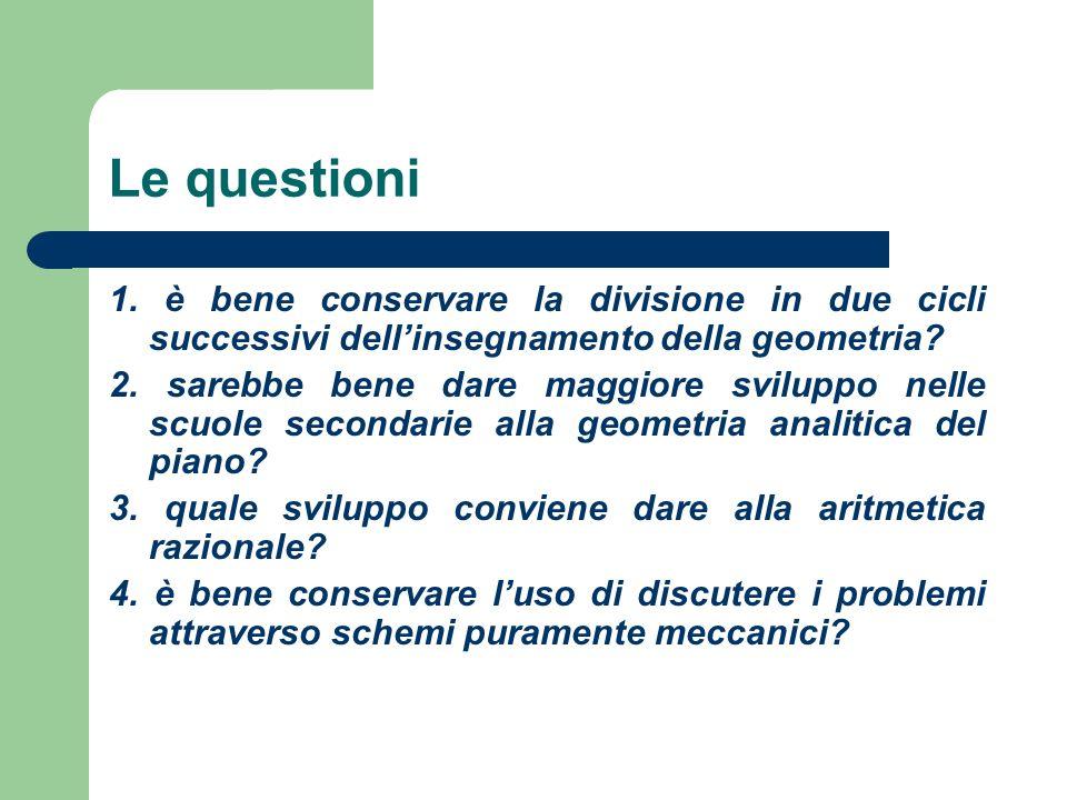 Le questioni 1. è bene conservare la divisione in due cicli successivi dell'insegnamento della geometria