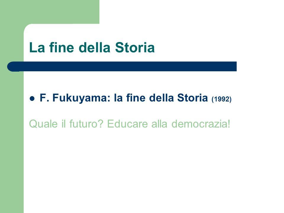 La fine della Storia F. Fukuyama: la fine della Storia (1992)