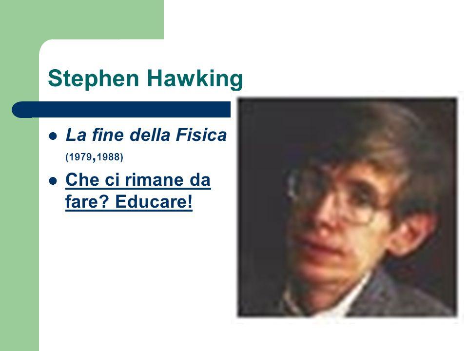 Stephen Hawking La fine della Fisica (1979,1988)