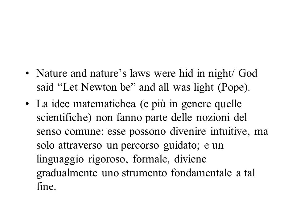 Nature and nature's laws were hid in night/ God said Let Newton be and all was light (Pope).