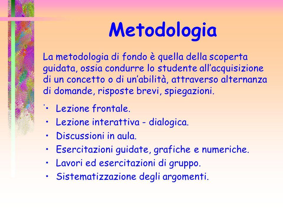 Metodologia La metodologia di fondo è quella della scoperta