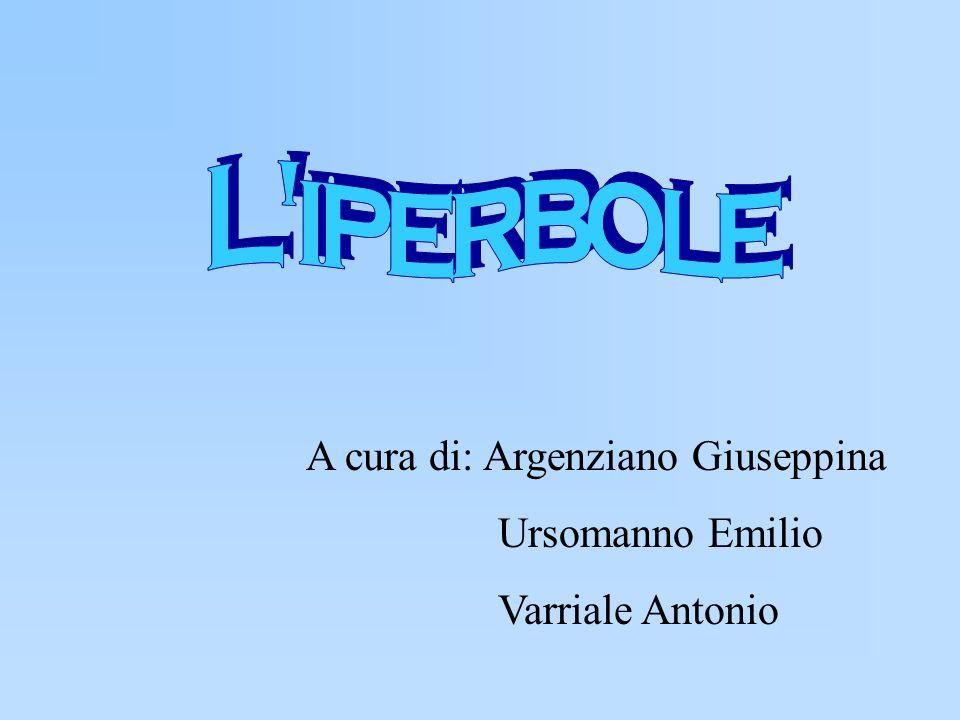 L iperbole A cura di: Argenziano Giuseppina Ursomanno Emilio