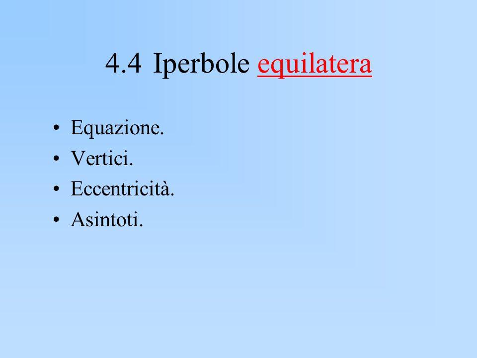 4.4 Iperbole equilatera Equazione. Vertici. Eccentricità. Asintoti.