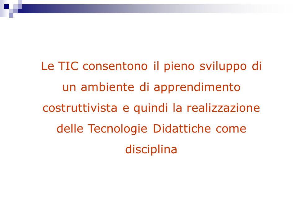 Le TIC consentono il pieno sviluppo di un ambiente di apprendimento costruttivista e quindi la realizzazione delle Tecnologie Didattiche come disciplina