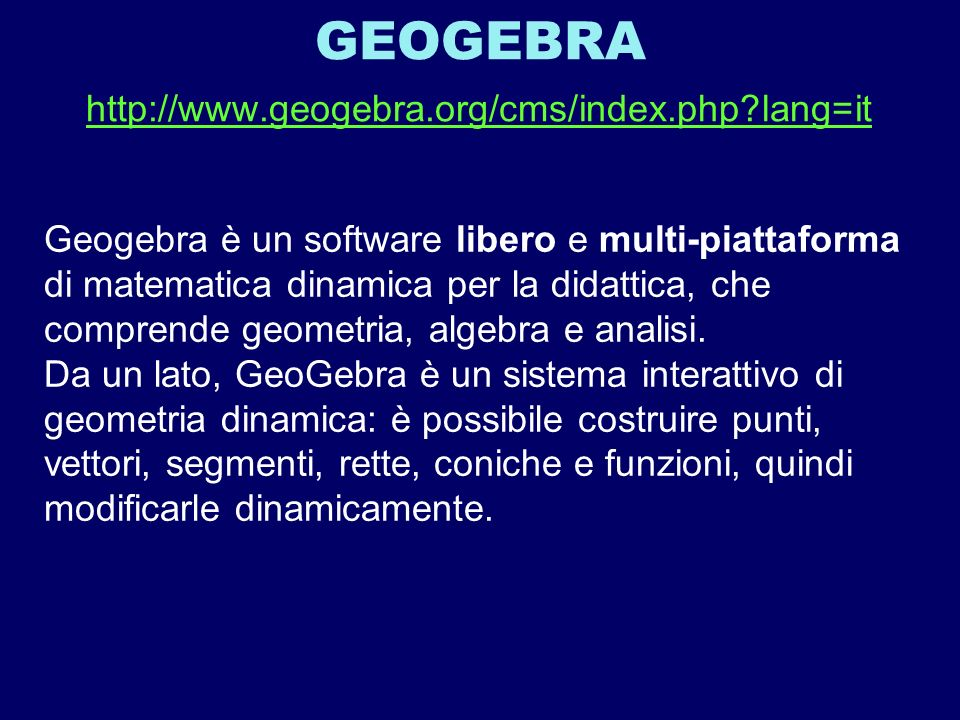 GEOGEBRA http://www.geogebra.org/cms/index.php lang=it