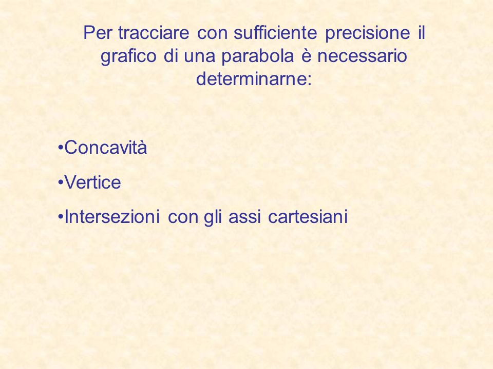Per tracciare con sufficiente precisione il grafico di una parabola è necessario determinarne: