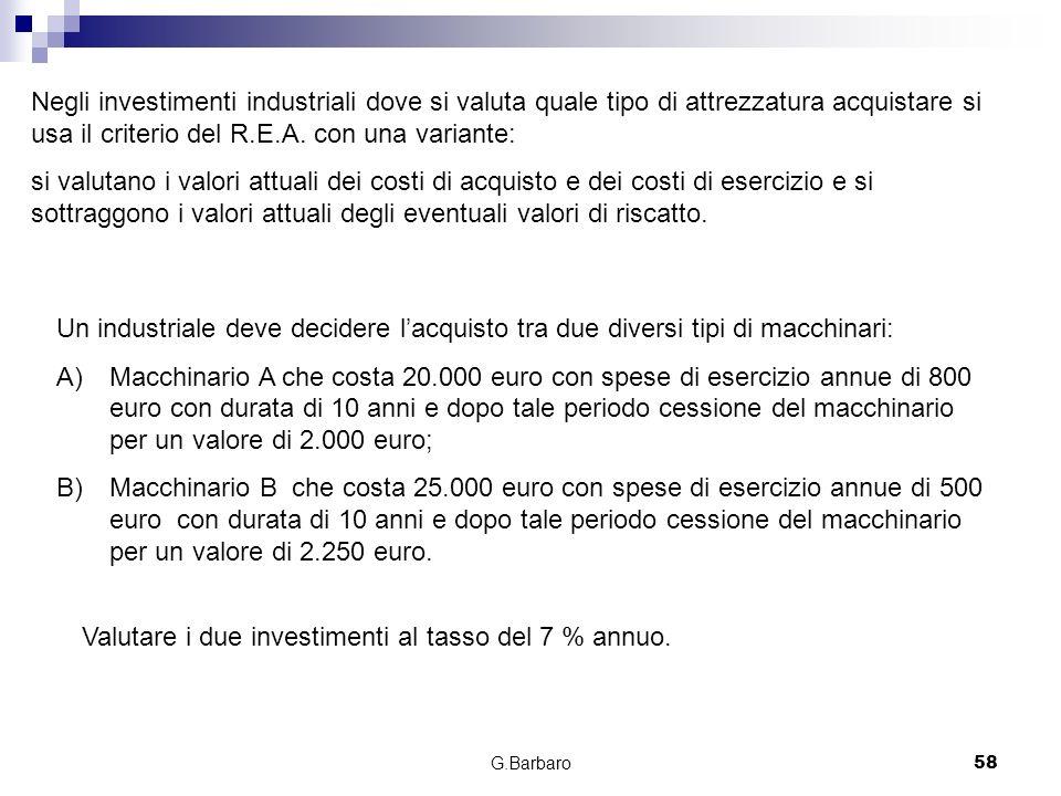 Valutare i due investimenti al tasso del 7 % annuo.